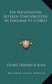 Die Wichtigsten Alteren Staatsprozesse in England V1-2 (1861) by Georg Friedrich Kolb