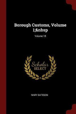 Borough Customs, Volume 1; Volume 18 by Mary Bateson image
