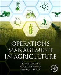 Operations Management in Agriculture by Dionysis Bochtis
