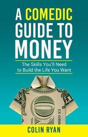 A Comedic Guide to Money by Colin Ryan