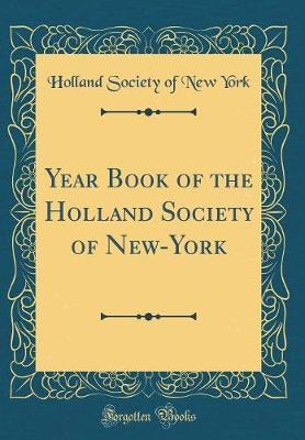 Year Book of the Holland Society of New-York (Classic Reprint) by Holland Society of New York