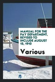 Manual for the Pay Department, Revised to Include August 15, 1910 by Various ~