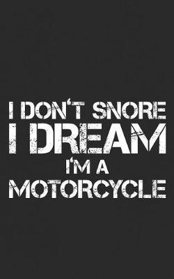 I Don't Snore, I Dream I'm A Motorcycle by Dream Motorcycle