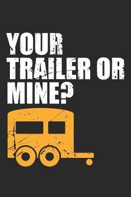 Your Trailer or Mine by Camping Publishing