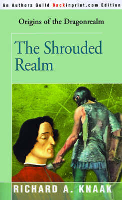 The Shrouded Realm: Origins of the Dragonrealm by Richard A Knaak