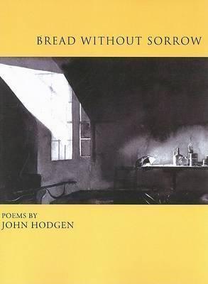 Bread without Sorrow by John Hodgen