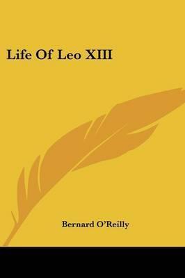 Life of Leo XIII by Bernard O'Reilly