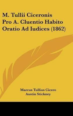 M. Tullii Ciceronis Pro A. Cluentio Habito Oratio Ad Iudices (1862) by Marcus Tullius Cicero