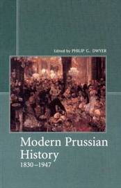 Modern Prussian History: 1830-1947 by Philip G. Dwyer image