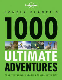 1000 Ultimate Adventures by Lonely Planet