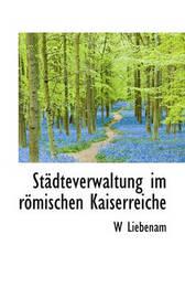 Stdteverwaltung Im Rmischen Kaiserreiche by W Liebenam image