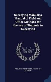 Surveying Manual; A Manual of Field and Office Methods for the Use of Students in Surveying by William David Pence