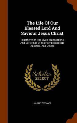 The Life of Our Blessed Lord and Saviour Jesus Christ by John Fleetwood image