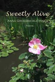 Sweetly Alive by Anna Grossnickle Hines