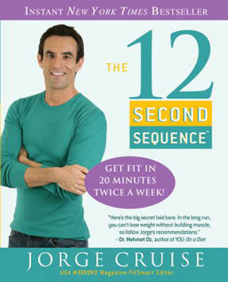The 12 Second Sequence: Get Fit in 20 Minutes Twice a Week! by Jorge Cruise