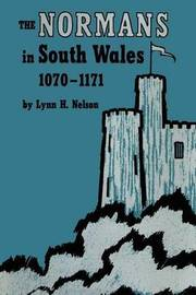 The Normans in South Wales, 1070-1171 by Lynn H Nelson