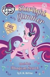 My Little Pony: Starlight Glimmer and the Magical Secret by G M Berrow