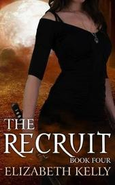 The Recruit (Book Four) by Elizabeth Kelly