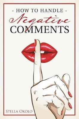 How to Handle Negative Comments by Stella Okolo