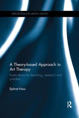 A Theory-based Approach to Art Therapy by Ephrat Huss