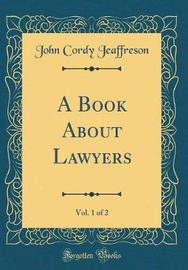 A Book about Lawyers, Vol. 1 of 2 (Classic Reprint) by John Cordy Jeaffreson
