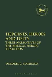 Heroines, Heroes and Deity by Dolores G. Kamrada