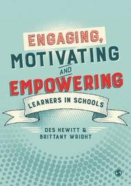 Engaging, Motivating and Empowering Learners in Schools by Des Hewitt