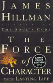 The Force of Character and the Lasting Life by James Hillman image