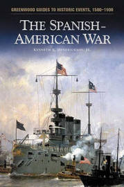 The Spanish-American War by Kenneth E Hendrickson