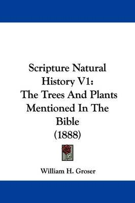 Scripture Natural History V1: The Trees and Plants Mentioned in the Bible (1888) by William H Groser image