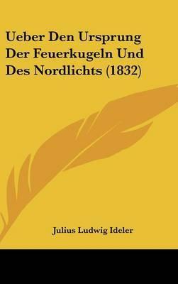 Ueber Den Ursprung Der Feuerkugeln Und Des Nordlichts (1832) by Julius Ludwig Ideler image
