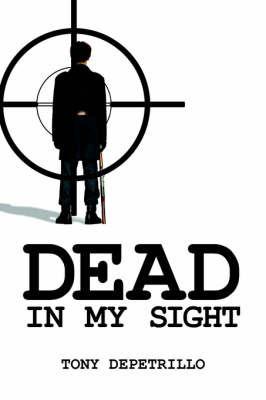 Dead In My Sight by Tony DePetrillo