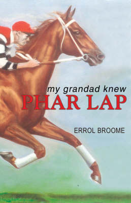 My Grandad Knew Phar Lap by Errol Broome