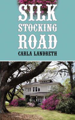 Silk Stocking Road by Carla Landreth