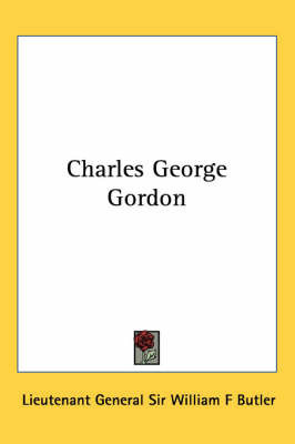 Charles George Gordon by Lieutenant General Sir William F Butler