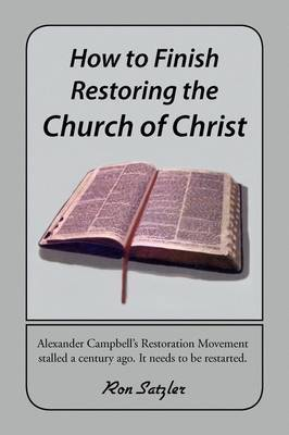 How to Finish Restoring the Church of Christ by Ron Satzler