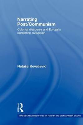 Narrating Post/Communism by Natasa Kovacevic