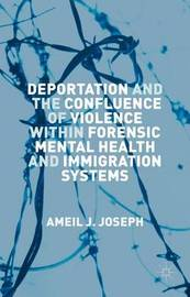 Deportation and the Confluence of Violence within Forensic Mental Health and Immigration Systems by Ameil J. Joseph