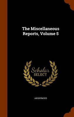 The Miscellaneous Reports, Volume 5 by * Anonymous