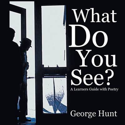 What Do You See? by George Hunt