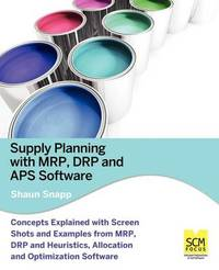 Supply Planning with MRP, Drp and APS Software by Shaun Snapp