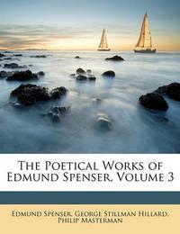 The Poetical Works of Edmund Spenser, Volume 3 by George Stillman Hillard