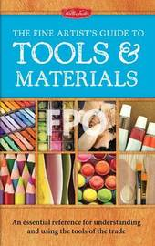 The Fine Artist's Guide to Tools & Materials by Elizabeth T Gilbert