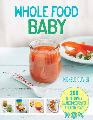 Whole Food Baby by Michele Olivier