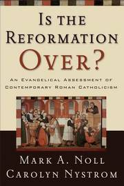 Is the Reformation Over? by Mark A Noll