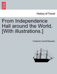 From Independence Hall Around the World. [With Illustrations.] by Frederick Carroll Brewster