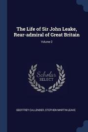 The Life of Sir John Leake, Rear-Admiral of Great Britain; Volume 2 by Geoffrey Callender