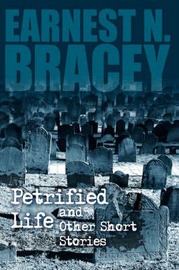 Petrified Life and Other Short Stories by Earnest N Bracey image