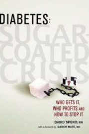 Diabetes, Sugar Coated Crisis: Who Gets It, Who Profits and How to Stop It by David Spero image
