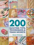 200 Quilting Tips, Techniques & Trade Secrets by Susan Briscoe